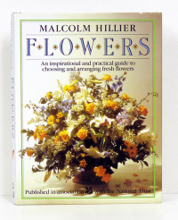 Flowers [Flores]. An inspirational and practical guide to choosing and arranging fresh flowers.  - HILLIER (Malcom).