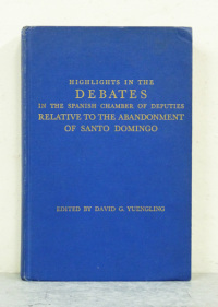 Highlights in the Debates in the Spanish Chamber of Deputies relative to the abandonment of Santo Domingo. Edited by David G. Yuengling [CON DEDICATORIA AUT�GRAFA] [SIGNED].  - YUENGLING (David G.).