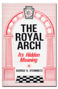 The royal arch. Its hidden meaning.  - STEINMETZ (George H.).